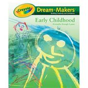 Crayola� Dream-Makers Guide, Early Childhood