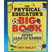 The Physical Educator&#039;s Big Book of Sport Lead-Up Games