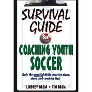 Survival Guide to Coaching Youth Soccer